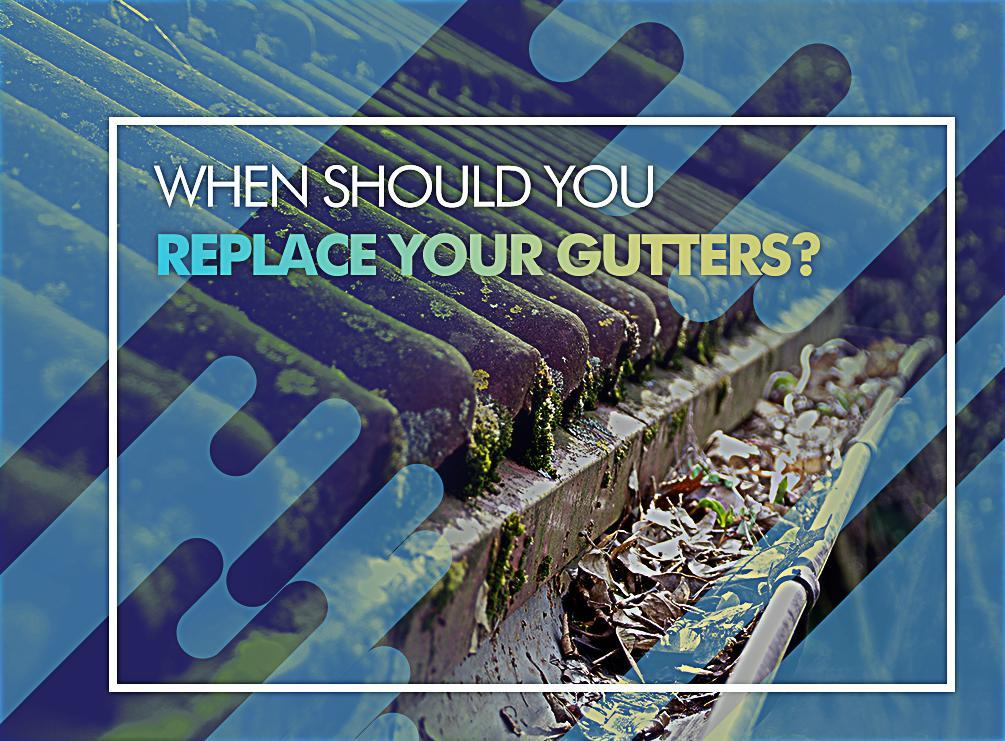 When Should You Replace Your Gutters