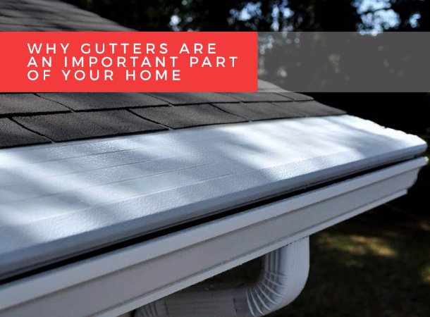 Why Gutters Are an Important Part of Your Home
