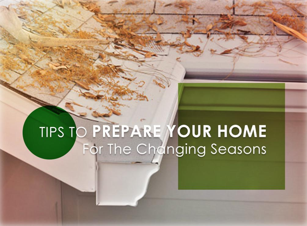 Tips To Prepare Your Home For The Changing Seasons