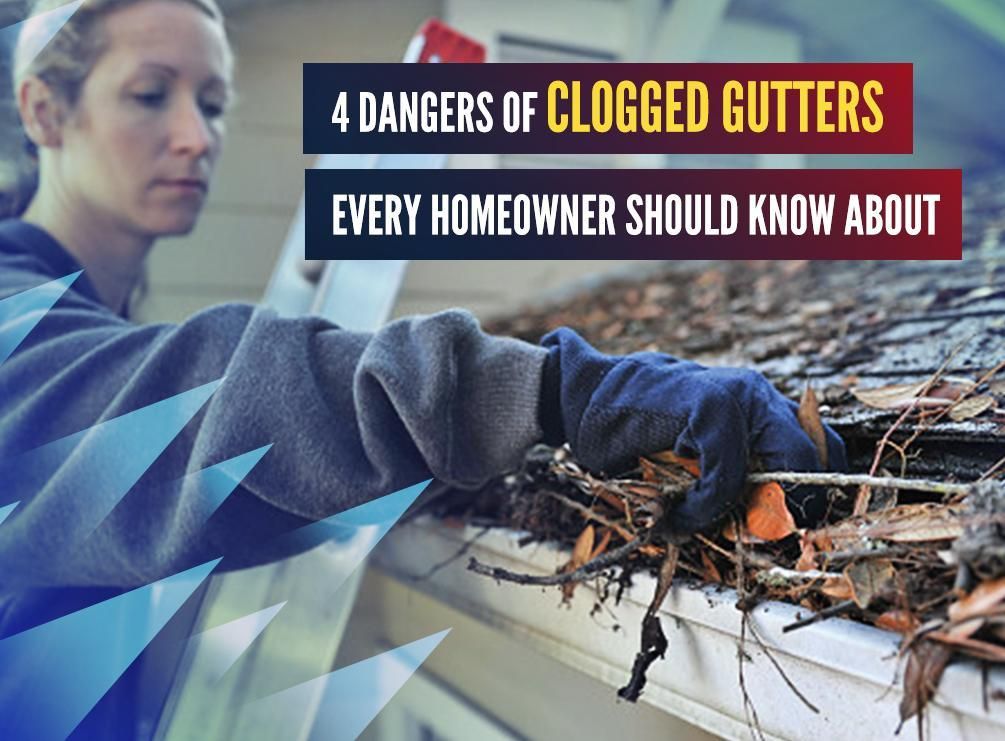 4 Dangers of Clogged Gutters Every Homeowner Should Know